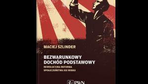 """""""Bezwarunkowy dochód podstawowy. Rewolucyjna reforma społeczeństwa XXI wieku"""" autorstwa Macieja Szlindera"""